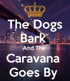Poster: The Dogs Bark  And The  Caravana  Goes By