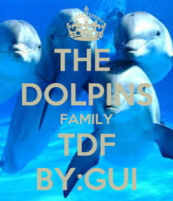 Poster: THE  DOLPINS FAMILY TDF BY:GUI