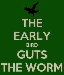 Poster: THE EARLY BIRD GUTS THE WORM