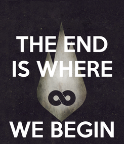 Poster: THE END IS WHERE   WE BEGIN