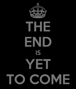 Poster: THE END IS YET TO COME