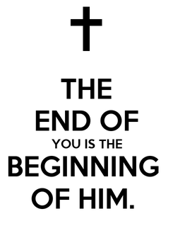 Poster: THE END OF YOU IS THE BEGINNING  OF HIM.