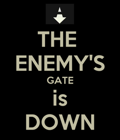 Poster: THE  ENEMY'S GATE is DOWN