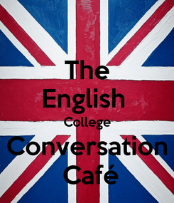 Poster: The English  College Conversation  Café