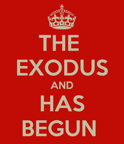 Poster: THE  EXODUS AND HAS BEGUN