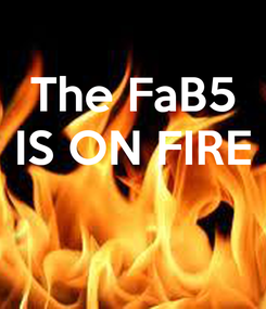 Poster: The FaB5 IS ON FIRE