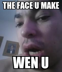 Poster: THE FACE U MAKE WEN U