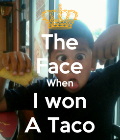 Poster: The Face When I won A Taco