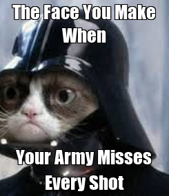 Poster: The Face You Make When Your Army Misses Every Shot