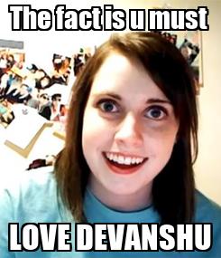 Poster: The fact is u must  LOVE DEVANSHU
