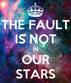 Poster: THE FAULT IS NOT IN OUR STARS
