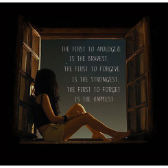 Poster: the first to apologize     is the bravest,   the first to forgive      is the strongest,    the first to forget
