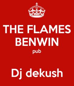 Poster: THE FLAMES BENWIN pub  Dj dekush