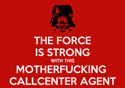Poster: THE FORCE IS STRONG WITH THIS MOTHERFUCKING  CALLCENTER AGENT
