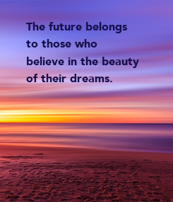 Poster: The future belongs to those who believe in the beauty of their dreams.