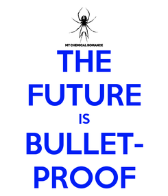 Poster: THE FUTURE IS BULLET- PROOF