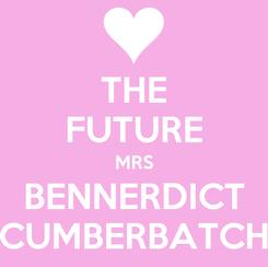 Poster: THE FUTURE MRS BENNERDICT CUMBERBATCH