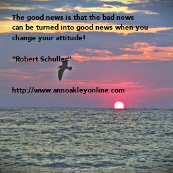 """Poster: The good news is that the bad news can be turned into good news when you  change your attitude!  """"Robert Schuller""""   http://www.annoakleyonline.com"""