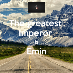 Poster: The greatest  Imperor  Is Emin