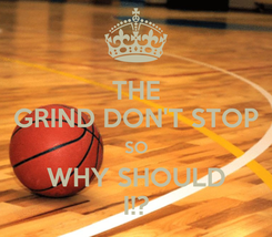Poster: THE GRIND DON'T STOP SO WHY SHOULD I!?