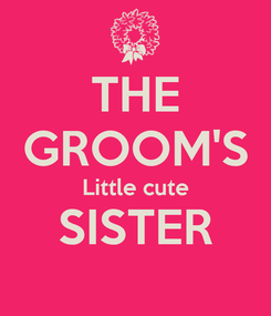 Poster: THE GROOM'S Little cute SISTER