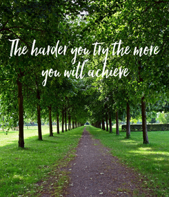 Poster: The harder you try the more  you will achieve