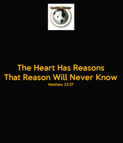 Poster: The Heart Has Reasons That Reason Will Never Know Matthew 22:37