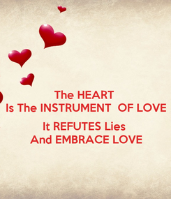 Poster: The HEART  Is The INSTRUMENT  OF LOVE  It REFUTES Lies  And EMBRACE LOVE