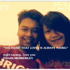 "Poster: ""THE HEART THAT LOVES IS ALWAYS YOUNG""