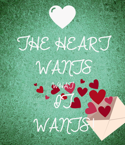 Poster: THE HEART WANTS WHAT IT WANTS!