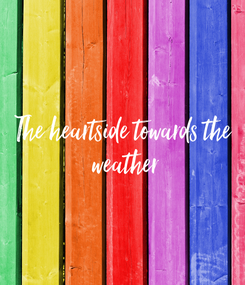 Poster: The heartside towards the  weather