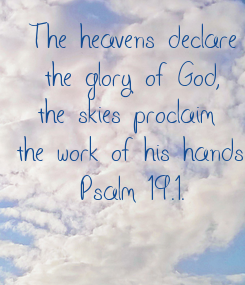 Poster: The heavens declare the glory of God, the skies proclaim  the work of his hands. Psalm 19.1.