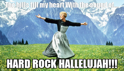 Poster: The hills fill my heart With the sound of... HARD ROCK HALLELUJAH!!!