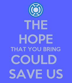 Poster: THE HOPE THAT YOU BRING COULD  SAVE US