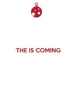 Poster:     THE IS COMING