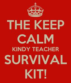 Poster: THE KEEP CALM KINDY TEACHER SURVIVAL KIT!