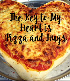 Poster: The Key to My  Heart is  Pizza and Hugs