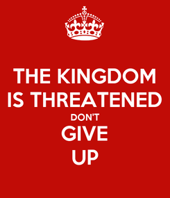 Poster: THE KINGDOM IS THREATENED DON'T GIVE UP