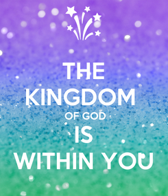 Poster: THE KINGDOM   OF GOD  IS   WITHIN YOU