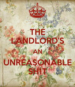 Poster: THE LANDLORD'S AN UNREASONABLE SH1T