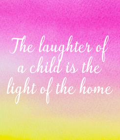 Poster: The laughter of a child is the light of the home