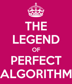 Poster: THE LEGEND OF PERFECT ALGORITHM
