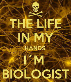 Poster: THE LIFE IN MY HANDS, I´M  BIOLOGIST
