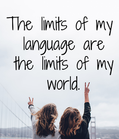 Poster: The limits of my  language are  the limits of my  world.