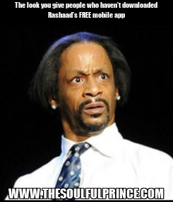 Poster: The look you give people who haven't downloaded Rashaad's FREE mobile app WWW.THESOULFULPRINCE.COM