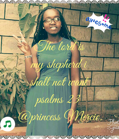 Poster: The lord is my shepherd i shall not want psalms 23 @princess Mercie.
