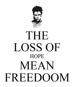 Poster: THE LOSS OF HOPE MEAN FREEDOOM
