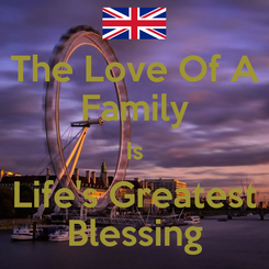 Poster: The Love Of A Family Is Life's Greatest Blessing