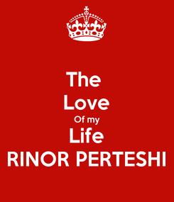 Poster: The  Love Of my Life RINOR PERTESHI