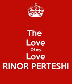 Poster: The  Love Of my Love RINOR PERTESHI
